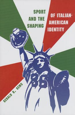 Sport and the Shaping of Italian American Identity By Gems, Gerald